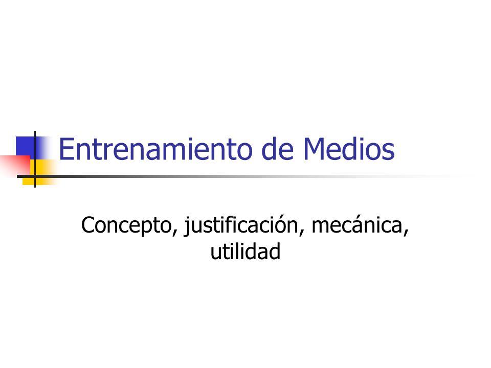 Entrenamiento de Medios Concepto, justificación, mecánica, utilidad