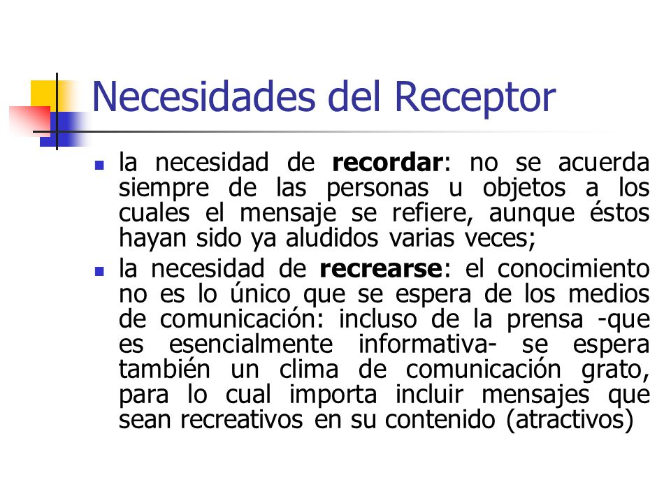 Necesidades del Receptor la necesidad de recordar: no se acuerda siempre de las personas u objetos a los cuales el mensaje se refiere, aunque éstos ha
