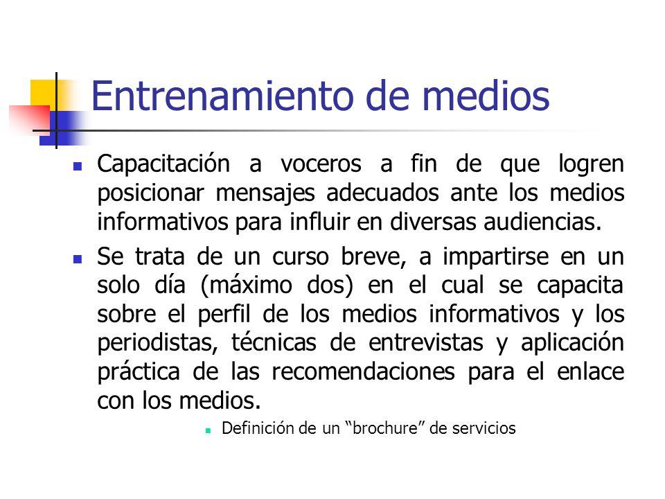 Entrenamiento de medios Capacitación a voceros a fin de que logren posicionar mensajes adecuados ante los medios informativos para influir en diversas