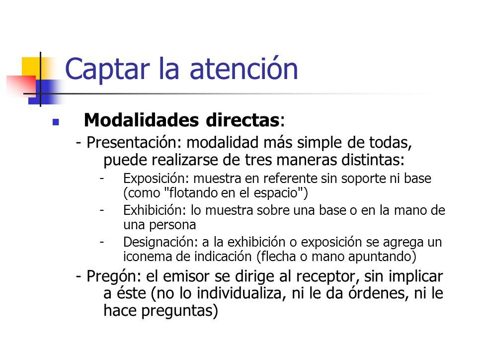 Captar la atención Modalidades directas: - Presentación: modalidad más simple de todas, puede realizarse de tres maneras distintas: -Exposición: muest