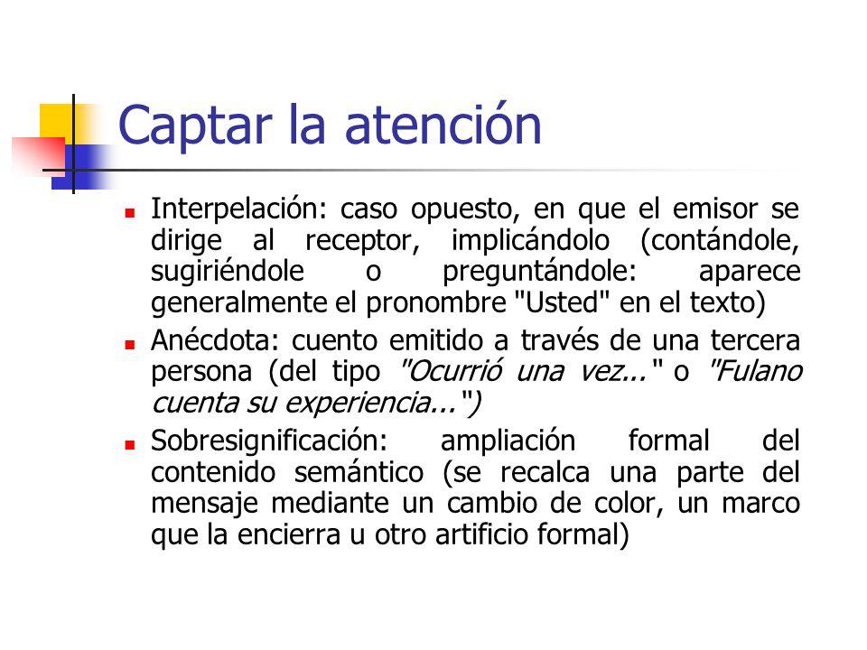 Captar la atención Interpelación: caso opuesto, en que el emisor se dirige al receptor, implicándolo (contándole, sugiriéndole o preguntándole: aparec