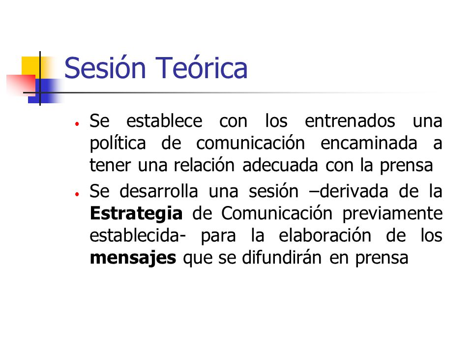 Sesión Teórica Se establece con los entrenados una política de comunicación encaminada a tener una relación adecuada con la prensa Se desarrolla una s
