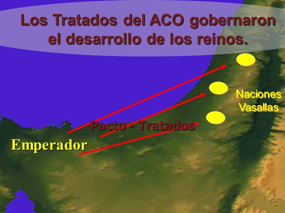 Emperador Pacto - Tratados Naciones Vasallas Naciones Vasallas Los Tratados del ACO gobernaron el desarrollo de los reinos.