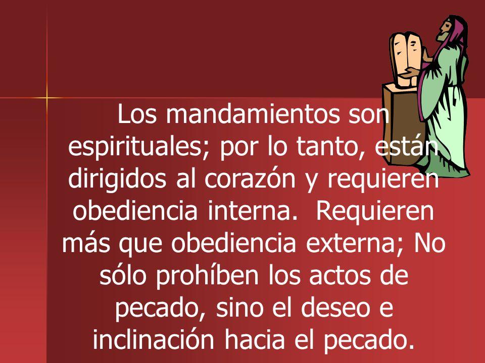 Los mandamientos son espirituales; por lo tanto, están dirigidos al corazón y requieren obediencia interna. Requieren más que obediencia externa; No s