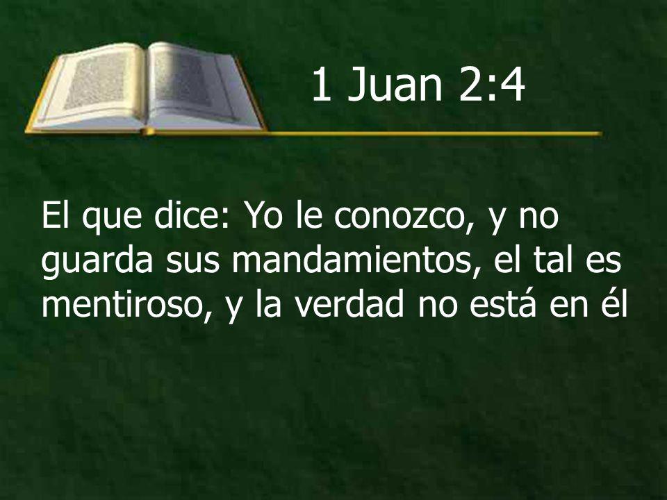 El que dice: Yo le conozco, y no guarda sus mandamientos, el tal es mentiroso, y la verdad no está en él 1 Juan 2:4