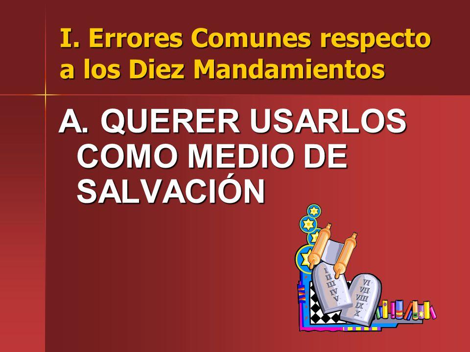I. Errores Comunes respecto a los Diez Mandamientos A. QUERER USARLOS COMO MEDIO DE SALVACIÓN