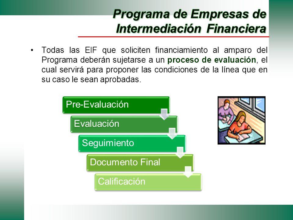 Todas las EIF que soliciten financiamiento al amparo del Programa deberán sujetarse a un proceso de evaluación, el cual servirá para proponer las cond