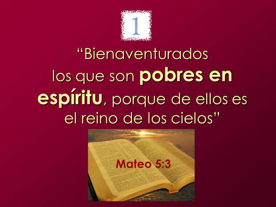 Bienaventurados los que son pobres en espíritu, porque de ellos es el reino de los cielos Mateo 5:3