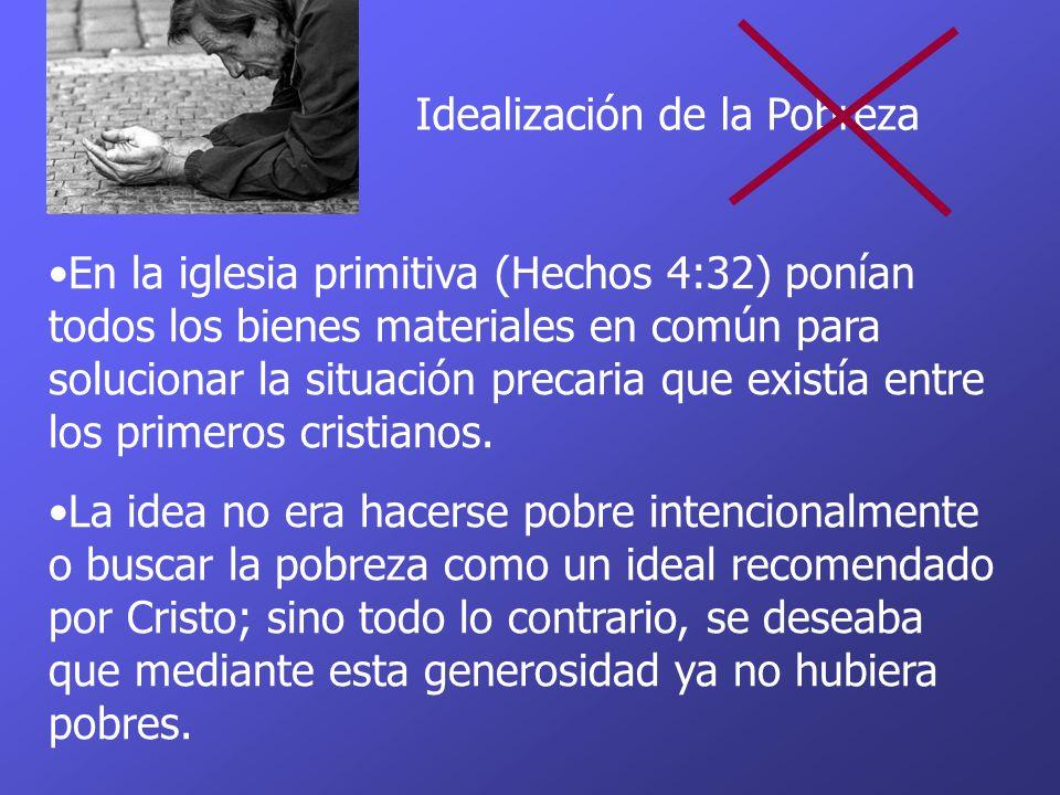 Idealización de la Pobreza En la iglesia primitiva (Hechos 4:32) ponían todos los bienes materiales en común para solucionar la situación precaria que