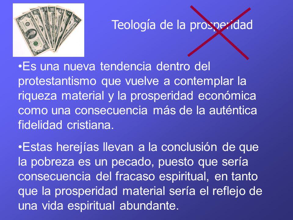 Teología de la prosperidad Es una nueva tendencia dentro del protestantismo que vuelve a contemplar la riqueza material y la prosperidad económica com