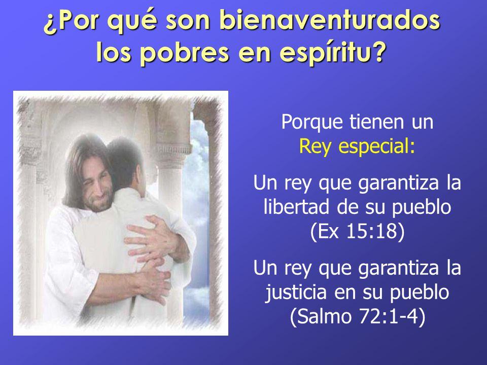 ¿Por qué son bienaventurados los pobres en espíritu? Porque tienen un Rey especial: Un rey que garantiza la libertad de su pueblo (Ex 15:18) Un rey qu