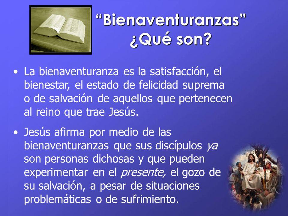 La bienaventuranza es la satisfacción, el bienestar, el estado de felicidad suprema o de salvación de aquellos que pertenecen al reino que trae Jesús.