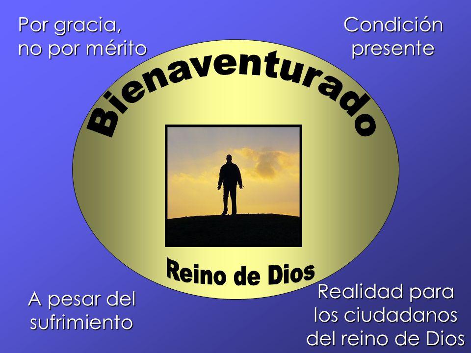 Por gracia, no por mérito Condición presente A pesar del sufrimiento Realidad para los ciudadanos del reino de Dios