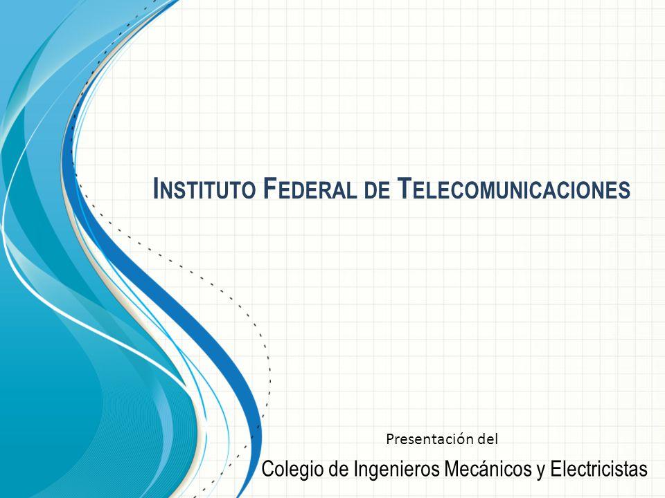I NSTITUTO F EDERAL DE T ELECOMUNICACIONES Colegio de Ingenieros Mecánicos y Electricistas Presentación del