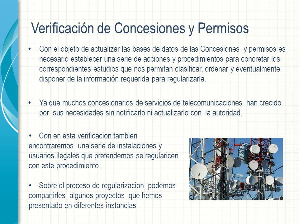 Verificación de Concesiones y Permisos Con el objeto de actualizar las bases de datos de las Concesiones y permisos es necesario establecer una serie de acciones y procedimientos para concretar los correspondientes estudios que nos permitan clasificar, ordenar y eventualmente disponer de la información requerida para regularizarla.