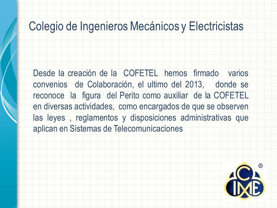 Desde la creación de la COFETEL hemos firmado varios convenios de Colaboración, el ultimo del 2013, donde se reconoce la figura del Perito como auxiliar de la COFETEL en diversas actividades, como encargados de que se observen las leyes, reglamentos y disposiciones administrativas que aplican en Sistemas de Telecomunicaciones