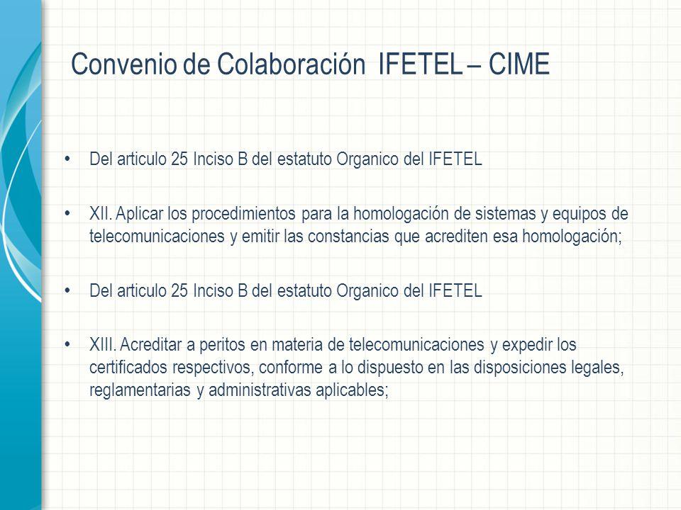 Convenio de Colaboración IFETEL – CIME Del articulo 25 Inciso B del estatuto Organico del IFETEL XII.
