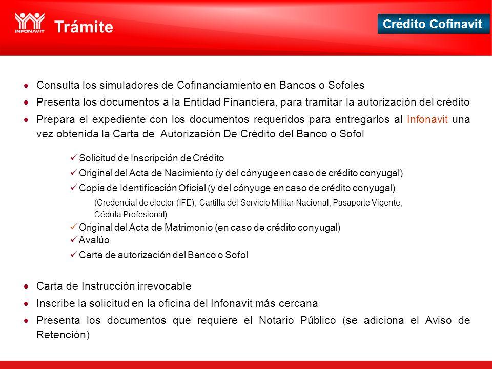 Crédito Cofinavit Consulta los simuladores de Cofinanciamiento en Bancos o Sofoles Presenta los documentos a la Entidad Financiera, para tramitar la a