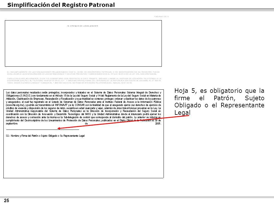 25 Hoja 5, es obligatorio que la firme el Patrón, Sujeto Obligado o el Representante Legal Simplificación del Registro Patronal