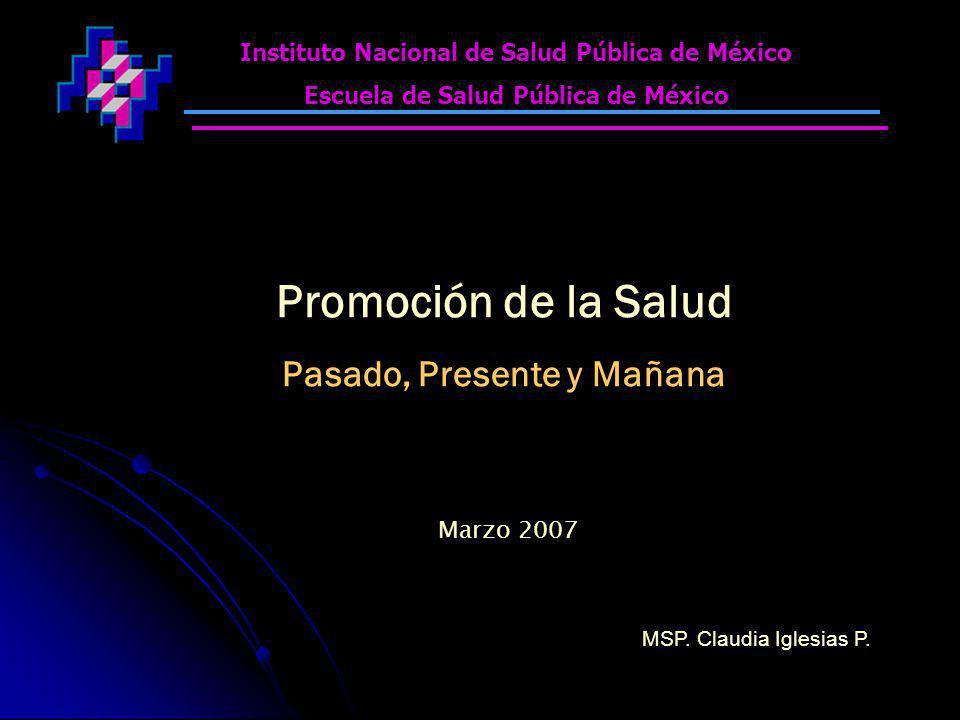 Instituto Nacional de Salud Pública de México Escuela de Salud Pública de México Promoción de la Salud Pasado, Presente y Mañana MSP.