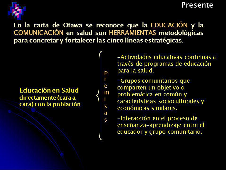 En la carta de Otawa se reconoce que la EDUCACIÓN y la COMUNICACIÓN en salud son HERRAMIENTAS metodológicas para concretar y fortalecer las cinco líneas estratégicas.