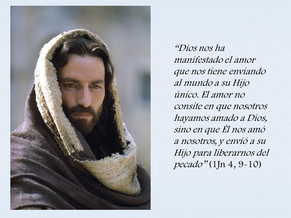 Dios nos ha manifestado el amor que nos tiene enviando al mundo a su Hijo único. El amor no consite en que nosotros hayamos amado a Dios, sino en que