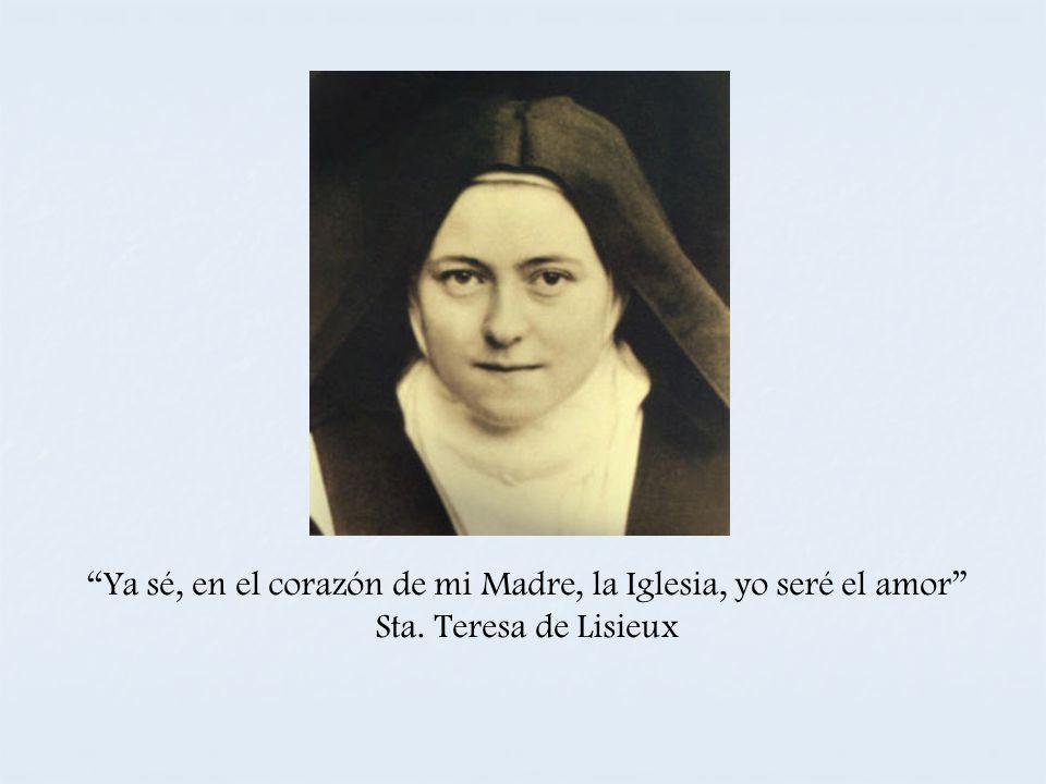 Ya sé, en el corazón de mi Madre, la Iglesia, yo seré el amor Sta. Teresa de Lisieux