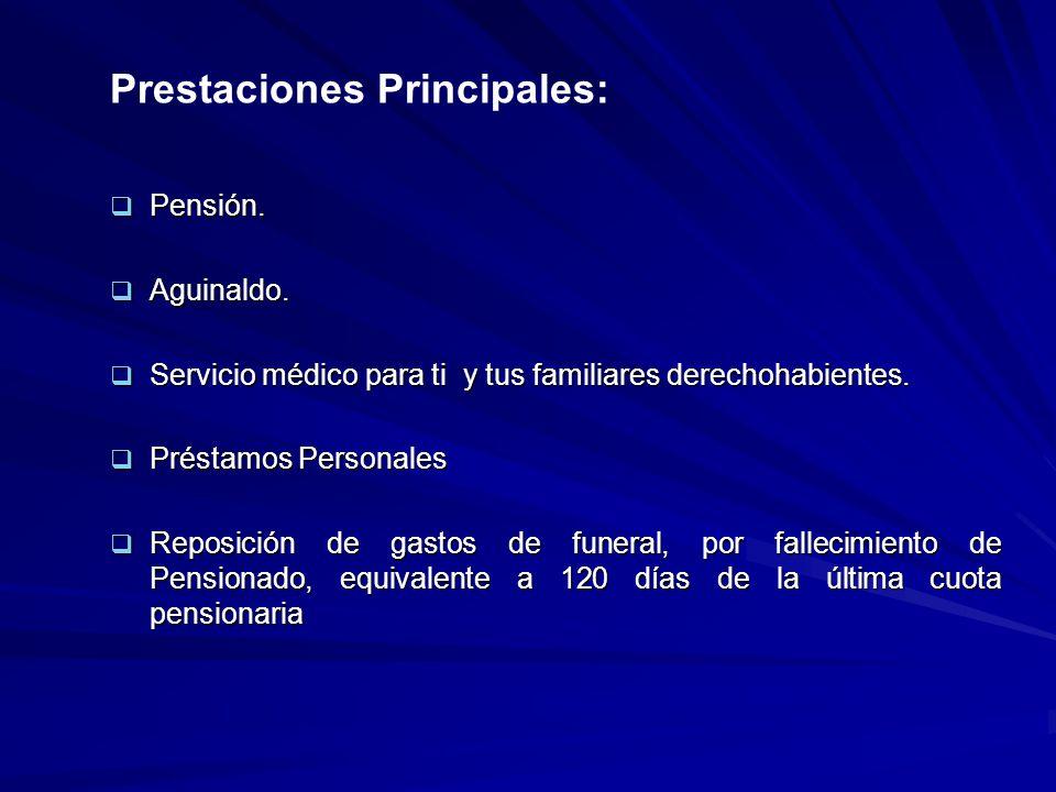 Prestaciones Principales: Pensión. Pensión. Aguinaldo.
