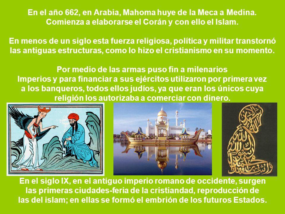 En el año 662, en Arabia, Mahoma huye de la Meca a Medina. Comienza a elaborarse el Corán y con ello el Islam. En menos de un siglo esta fuerza religi