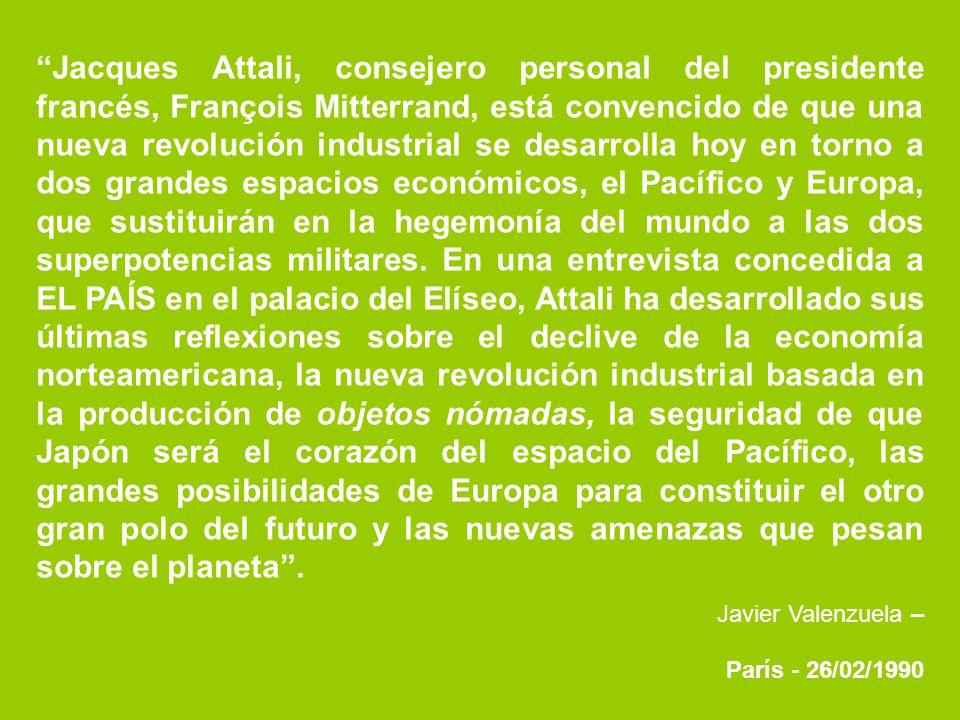 Jacques Attali, consejero personal del presidente francés, François Mitterrand, está convencido de que una nueva revolución industrial se desarrolla h
