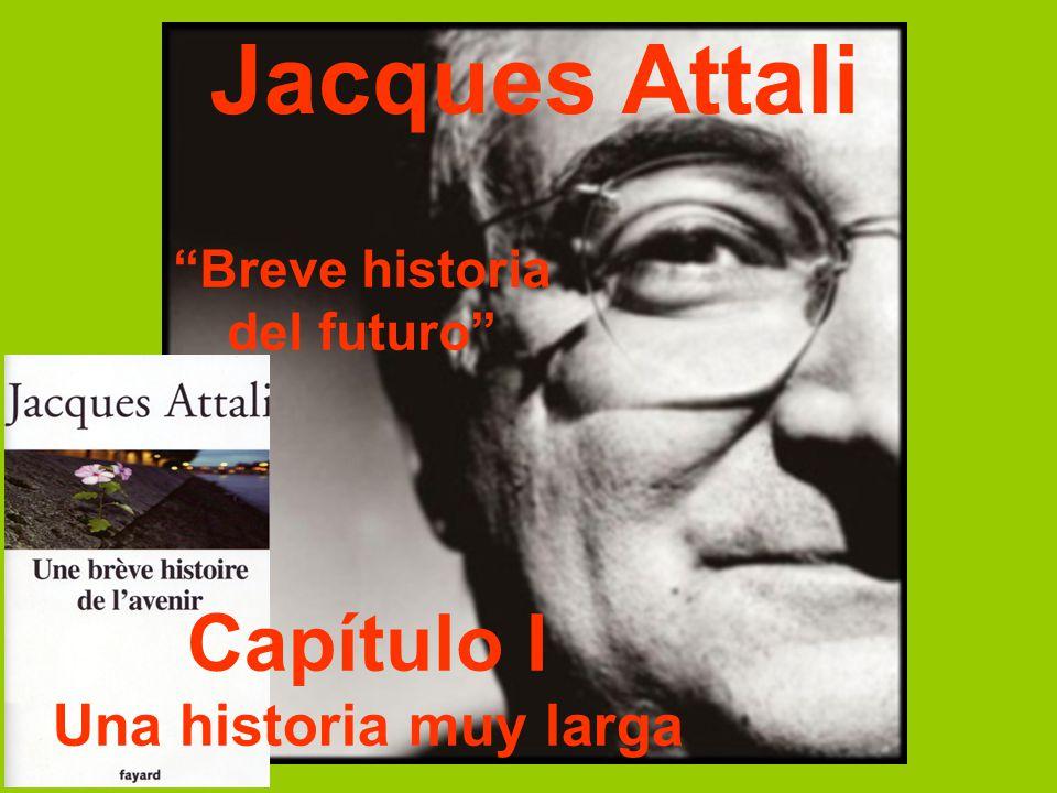 Jacques Attali Breve historia del futuro Capítulo I Una historia muy larga