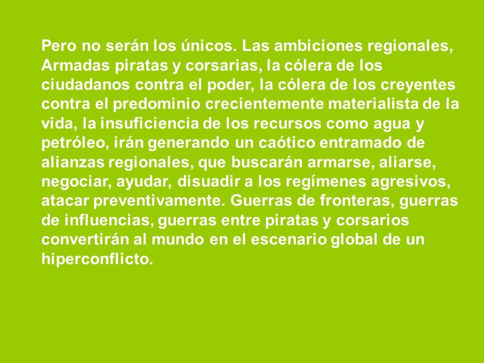 Pero no serán los únicos. Las ambiciones regionales, Armadas piratas y corsarias, la cólera de los ciudadanos contra el poder, la cólera de los creyen