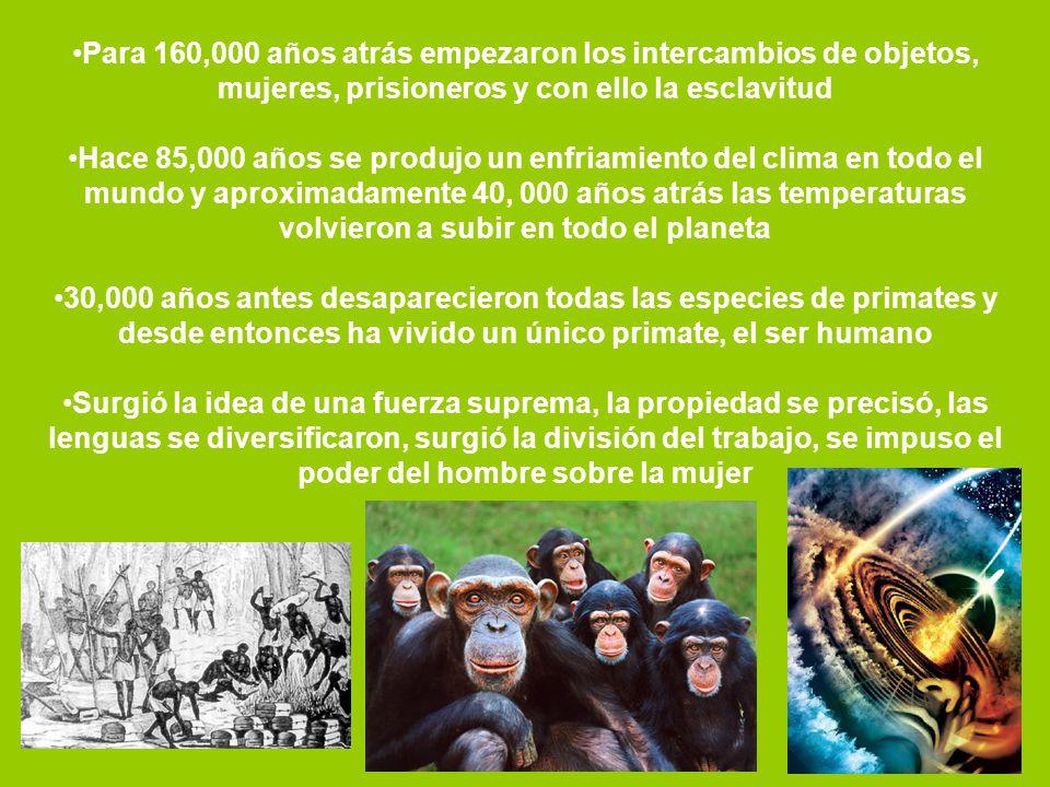 Para 160,000 años atrás empezaron los intercambios de objetos, mujeres, prisioneros y con ello la esclavitud Hace 85,000 años se produjo un enfriamien