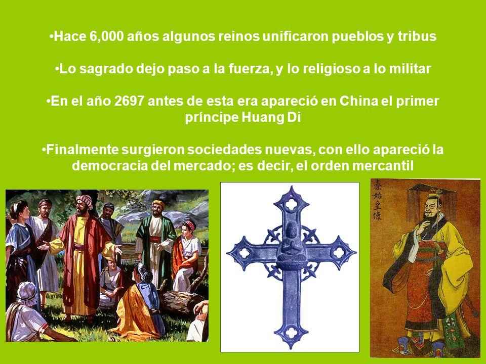 Hace 6,000 años algunos reinos unificaron pueblos y tribus Lo sagrado dejo paso a la fuerza, y lo religioso a lo militar En el año 2697 antes de esta