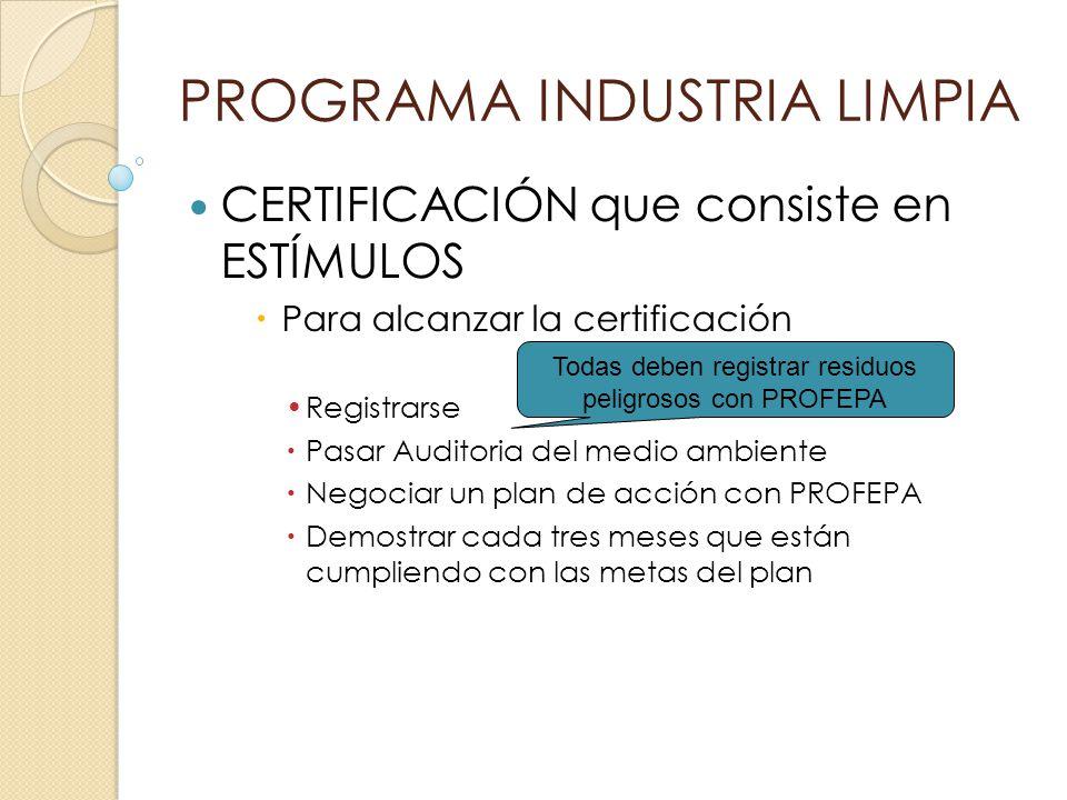 PROGRAMA INDUSTRIA LIMPIA CERTIFICACIÓN que consiste en ESTÍMULOS Para alcanzar la certificación Registrarse Pasar Auditoria del medio ambiente Negoci