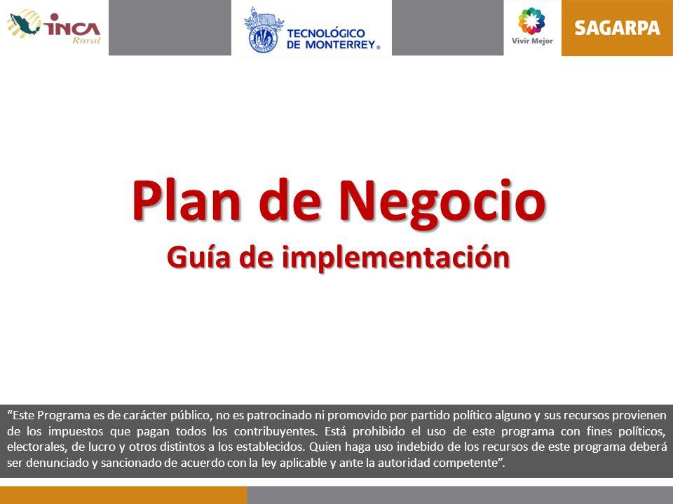 Plan de Negocio Guía de implementación Este Programa es de carácter público, no es patrocinado ni promovido por partido político alguno y sus recursos