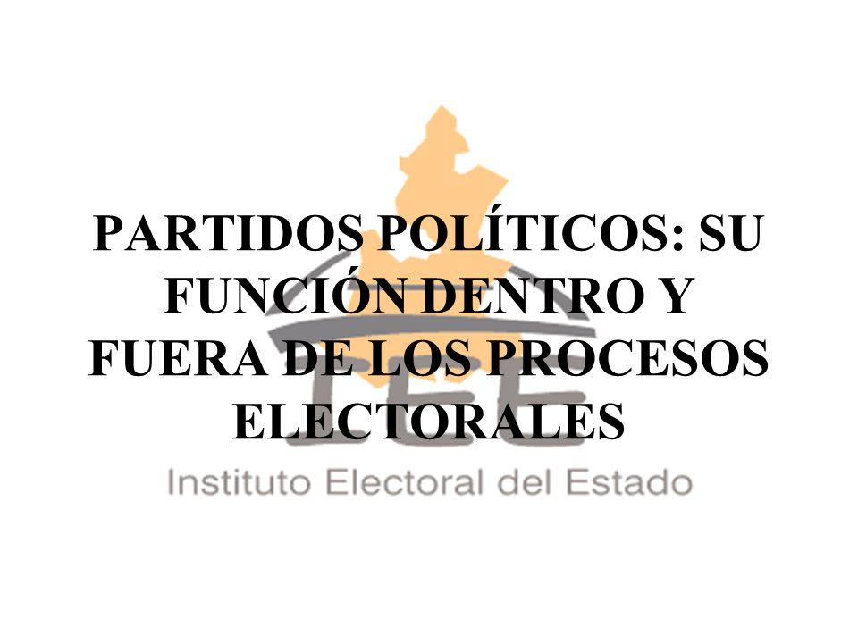 PARTIDOS POLÍTICOS: SU FUNCIÓN DENTRO Y FUERA DE LOS PROCESOS ELECTORALES