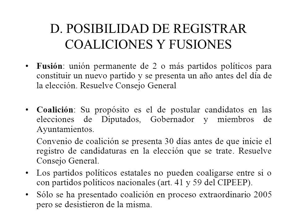 D. POSIBILIDAD DE REGISTRAR COALICIONES Y FUSIONES Fusión: unión permanente de 2 o más partidos políticos para constituir un nuevo partido y se presen