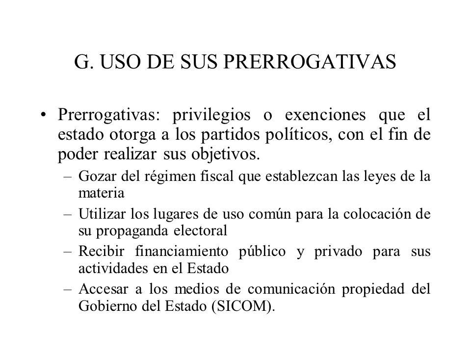 G. USO DE SUS PRERROGATIVAS Prerrogativas: privilegios o exenciones que el estado otorga a los partidos políticos, con el fin de poder realizar sus ob