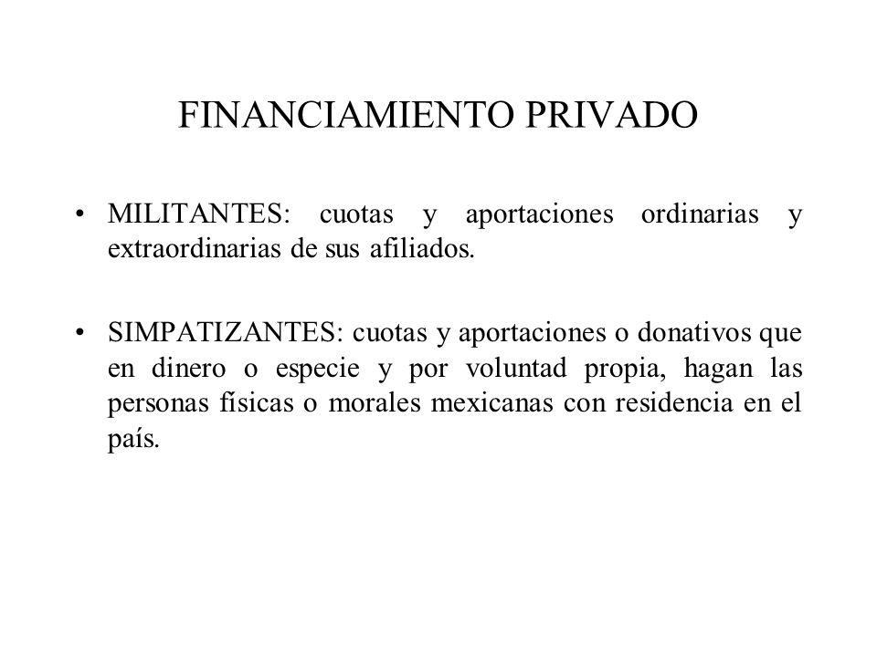 FINANCIAMIENTO PRIVADO MILITANTES: cuotas y aportaciones ordinarias y extraordinarias de sus afiliados. SIMPATIZANTES: cuotas y aportaciones o donativ