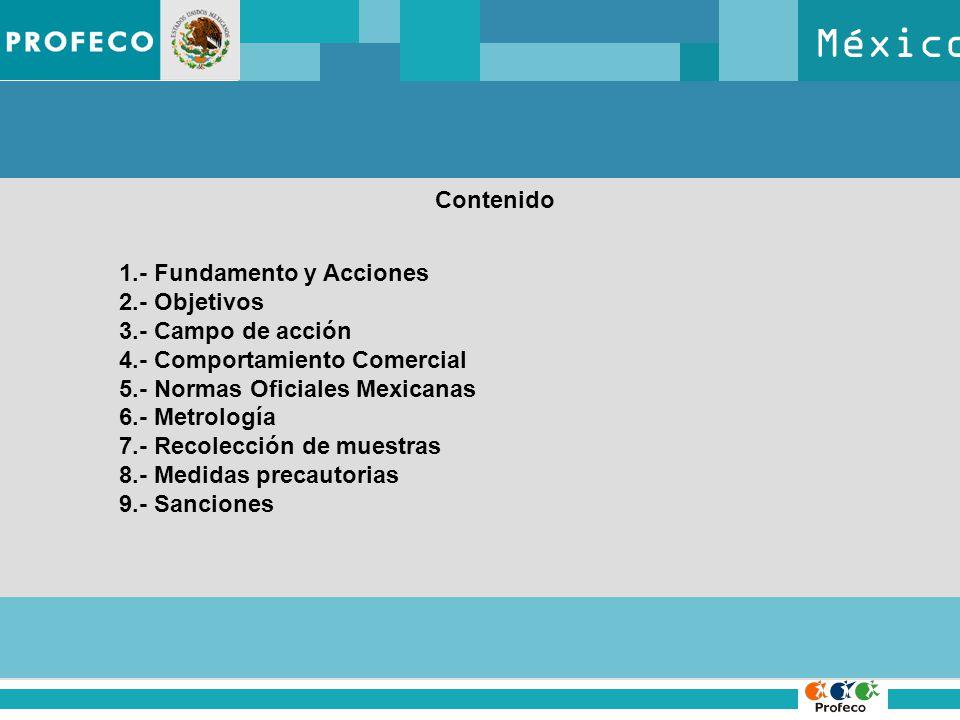 México 1.- Fundamento y Acciones 2.- Objetivos 3.- Campo de acción 4.- Comportamiento Comercial 5.- Normas Oficiales Mexicanas 6.- Metrología 7.- Reco