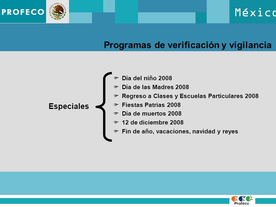 México Programas de verificación y vigilancia Especiales Día del niño 2008 Día de las Madres 2008 Regreso a Clases y Escuelas Particulares 2008 Fiestas Patrias 2008 Día de muertos 2008 12 de diciembre 2008 Fin de año, vacaciones, navidad y reyes
