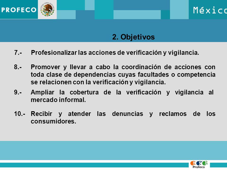 México 2. Objetivos 7.-Profesionalizar las acciones de verificación y vigilancia. 8.- Promover y llevar a cabo la coordinación de acciones con toda cl