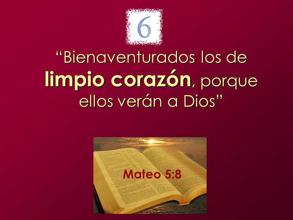 Bienaventurados los de limpio corazón, porque ellos verán a Dios Mateo 5:8