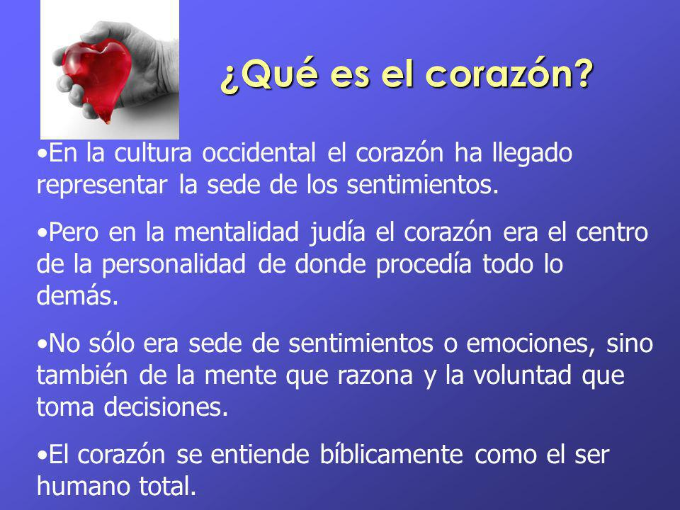 ¿Qué es el corazón? En la cultura occidental el corazón ha llegado representar la sede de los sentimientos. Pero en la mentalidad judía el corazón era