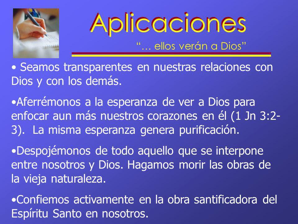 Aplicaciones … ellos verán a Dios Seamos transparentes en nuestras relaciones con Dios y con los demás. Aferrémonos a la esperanza de ver a Dios para