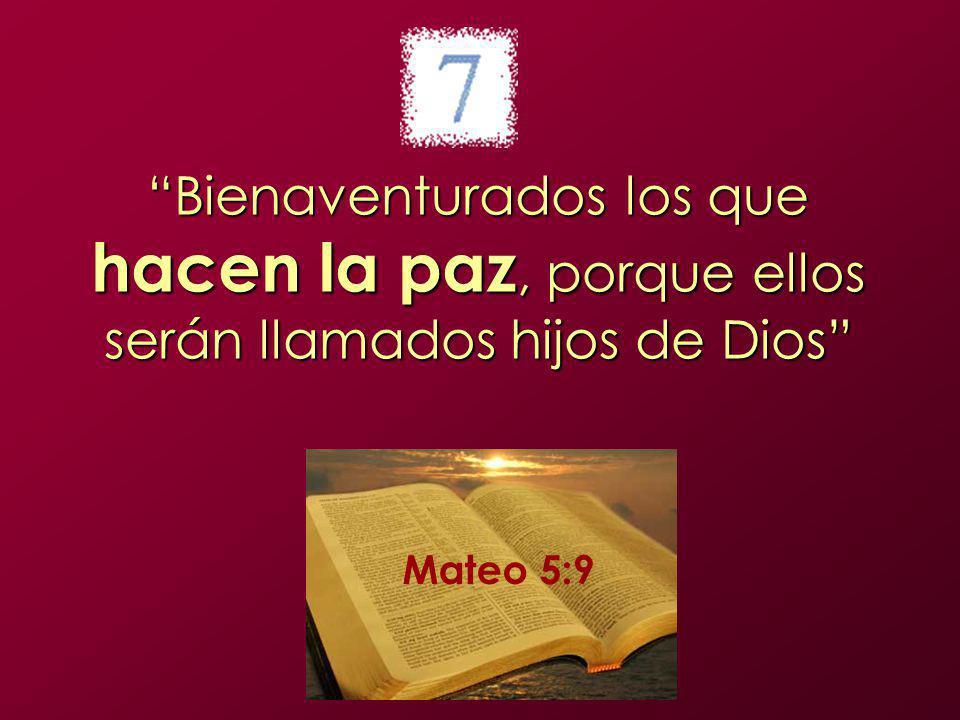 Bienaventurados los que hacen la paz, porque ellos serán llamados hijos de Dios Mateo 5:9