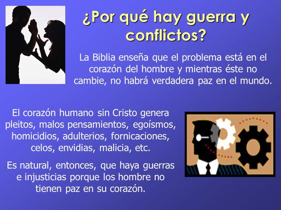 ¿Por qué hay guerra y conflictos? La Biblia enseña que el problema está en el corazón del hombre y mientras éste no cambie, no habrá verdadera paz en