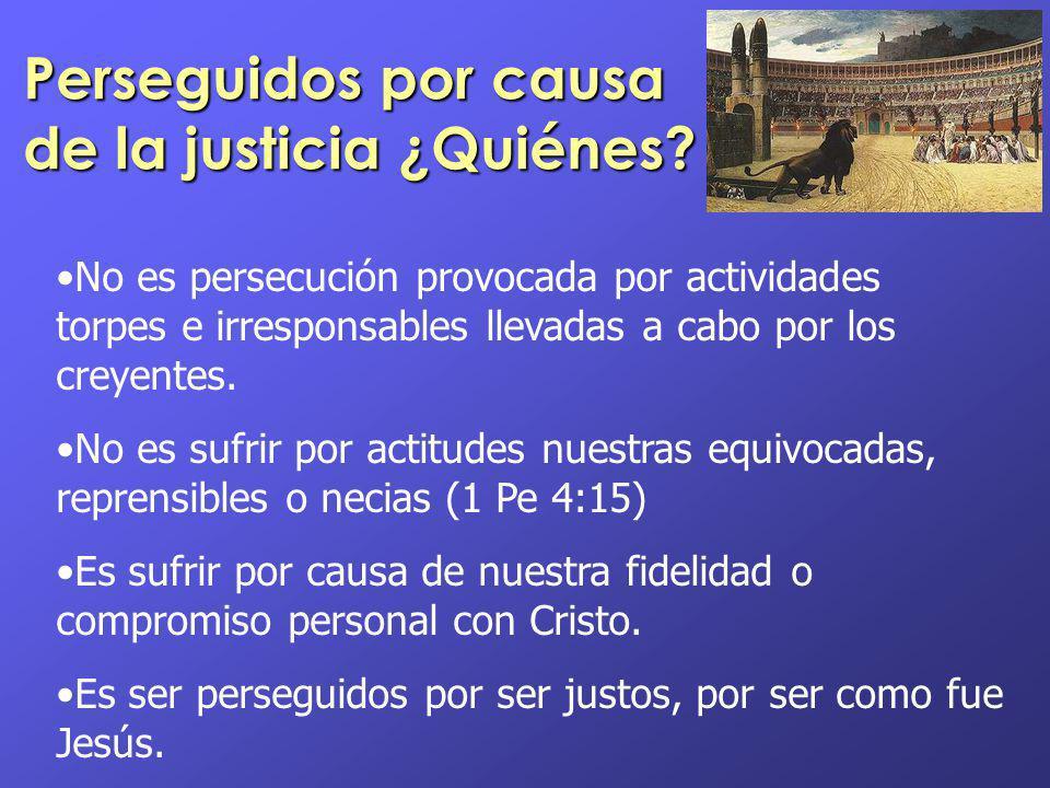 Perseguidos por causa de la justicia ¿Quiénes? No es persecución provocada por actividades torpes e irresponsables llevadas a cabo por los creyentes.