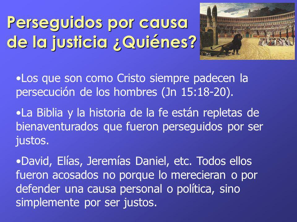 Perseguidos por causa de la justicia ¿Quiénes? Los que son como Cristo siempre padecen la persecución de los hombres (Jn 15:18-20). La Biblia y la his